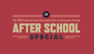 After School Special 2018: SVA's Alumni Film & Animation Festival